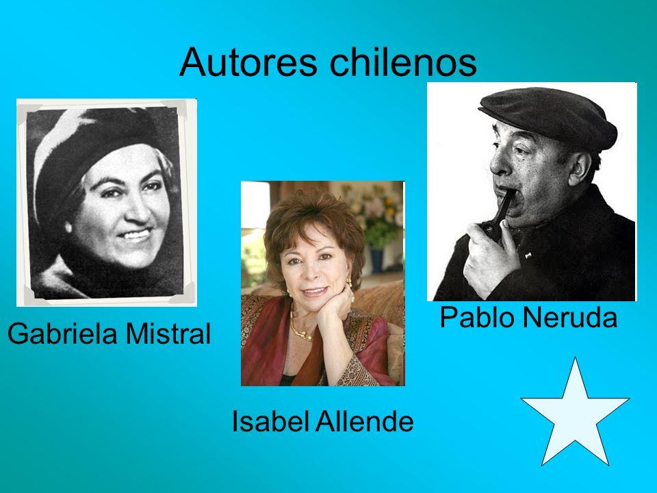 Autores chilenos Gabriela Mistral Pablo Neruda Isabel Allende