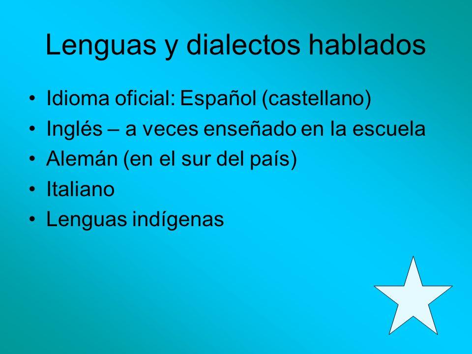 Lenguas y dialectos hablados Idioma oficial: Español (castellano) Inglés – a veces enseñado en la escuela Alemán (en el sur del país) Italiano Lenguas