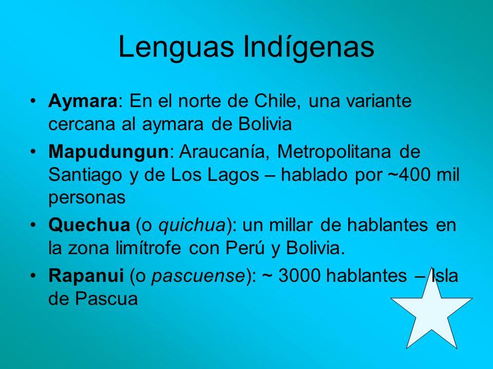 Lenguas Indígenas Aymara: En el norte de Chile, una variante cercana al aymara de Bolivia Mapudungun: Araucanía, Metropolitana de Santiago y de Los La