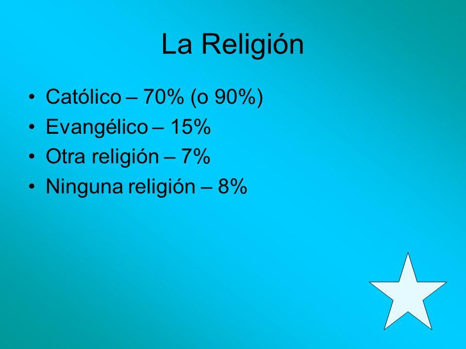 La Religión Católico – 70% (o 90%) Evangélico – 15% Otra religión – 7% Ninguna religión – 8%