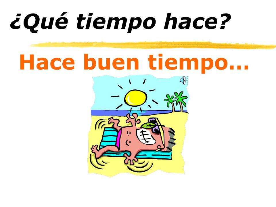 ¿Qué tiempo hace? 2. Está + buen / mal tiempo sol calor frío fresco Viento (muy) (mucho) 1. Hace+ (adjetivo) 3. Hay + (sustantivo) 4. Hace+númerogrado