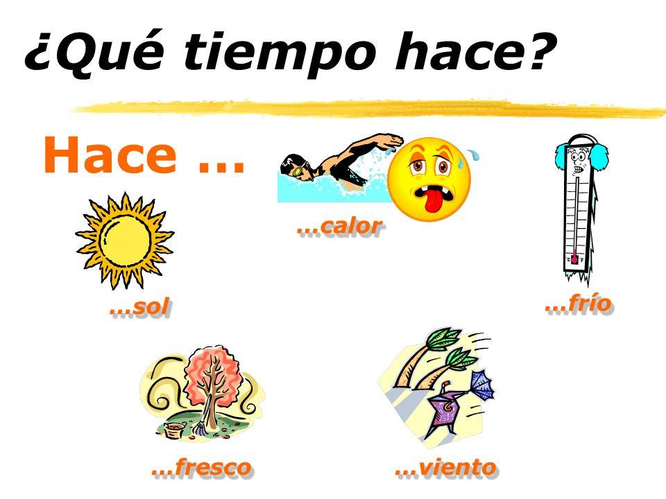Hace … …sol…sol …calor…calor …frío…frío …viento…viento…fresco…fresco ¿Qué tiempo hace?