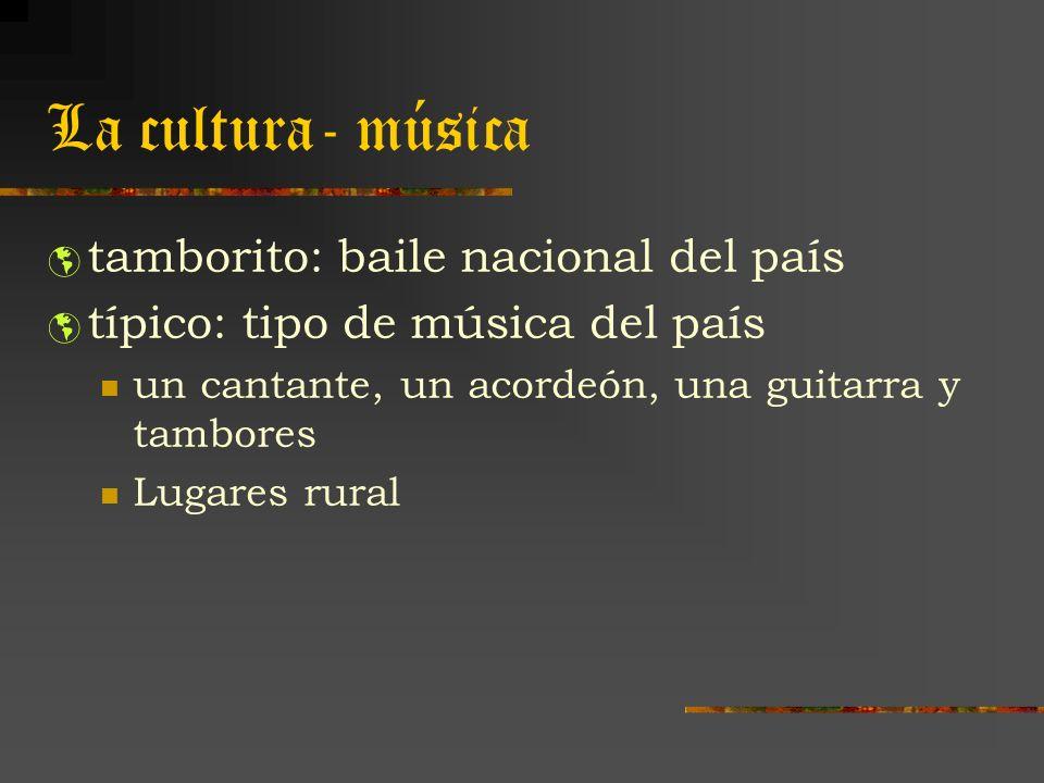 La cultura- música tamborito: baile nacional del país típico: tipo de música del país un cantante, un acordeón, una guitarra y tambores Lugares rural