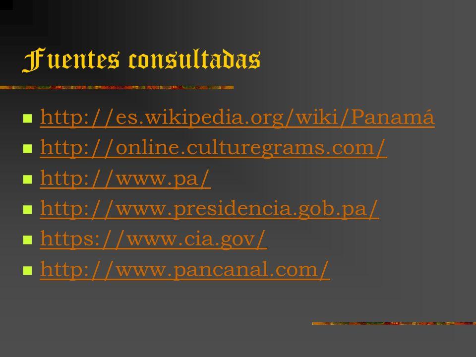 Fuentes consultadas http://es.wikipedia.org/wiki/Panamá http://online.culturegrams.com/ http://www.pa/ http://www.presidencia.gob.pa/ https://www.cia.gov/ http://www.pancanal.com/