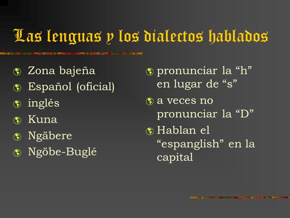 Las lenguas y los dialectos hablados Zona bajeña Español (oficial) inglés Kuna Ngäbere Ngöbe-Buglé pronunciar la h en lugar de s a veces no pronunciar