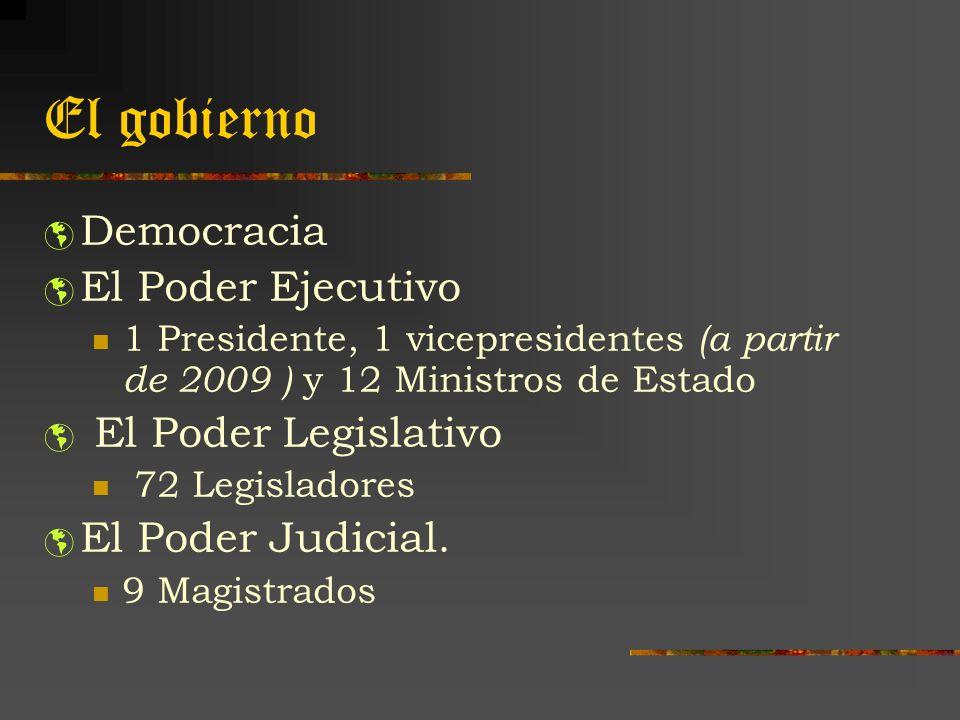 El gobierno Democracia El Poder Ejecutivo 1 Presidente, 1 vicepresidentes (a partir de 2009 ) y 12 Ministros de Estado El Poder Legislativo 72 Legisla