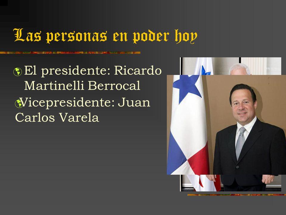 Las personas en poder hoy El presidente: Ricardo Martinelli Berrocal Vicepresidente: Juan Carlos Varela