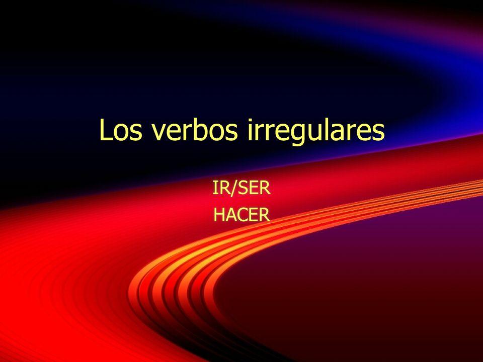 Los verbos irregulares IR/SER HACER IR/SER HACER