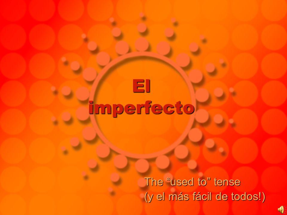 El imperfecto The used to tense (y el más fácil de todos!)