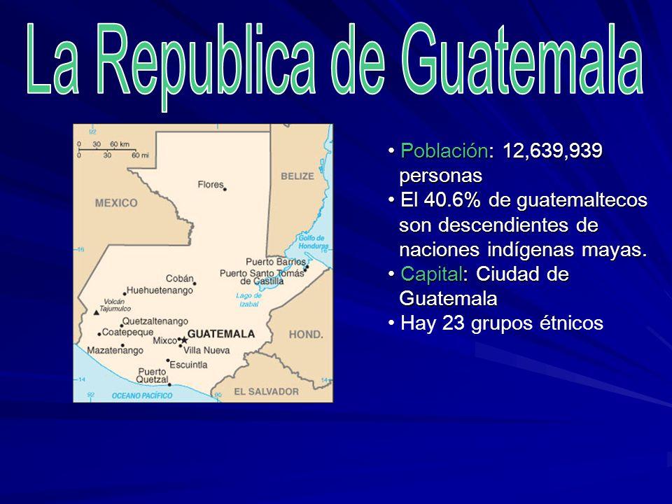 Población: 12,639,939 Población: 12,639,939 personas personas El 40.6% de guatemaltecos El 40.6% de guatemaltecos son descendientes de son descendient