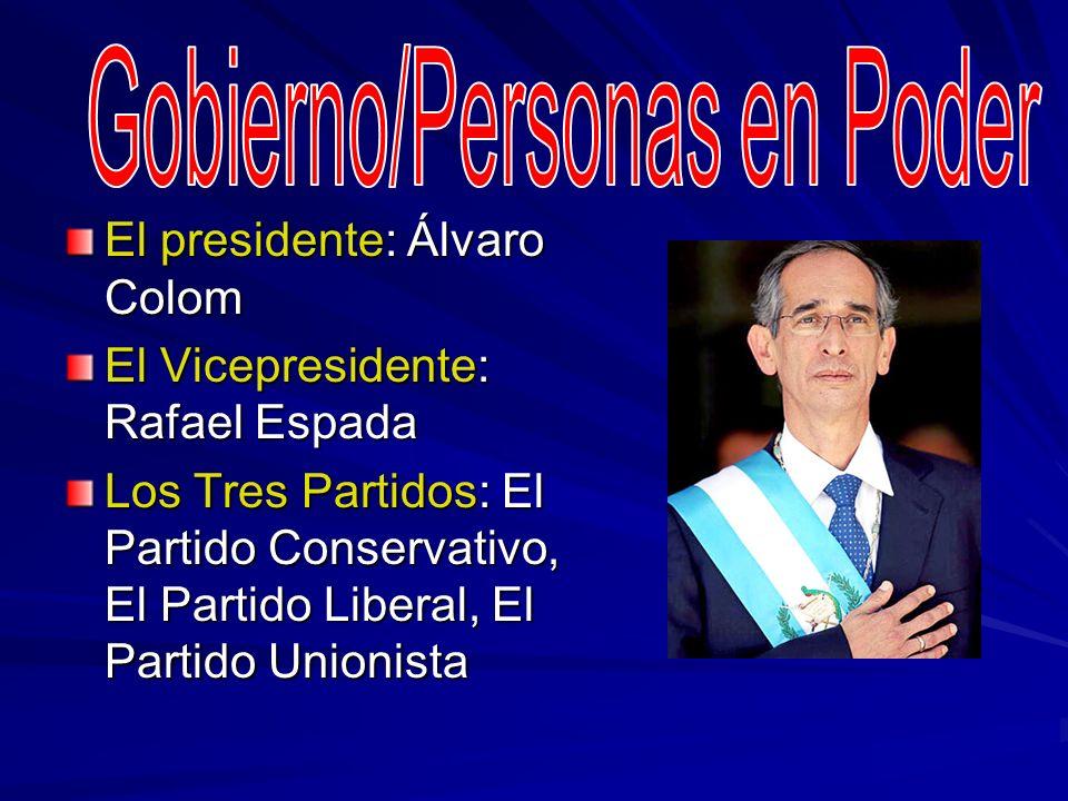 El presidente: Álvaro Colom El Vicepresidente: Rafael Espada Los Tres Partidos: El Partido Conservativo, El Partido Liberal, El Partido Unionista