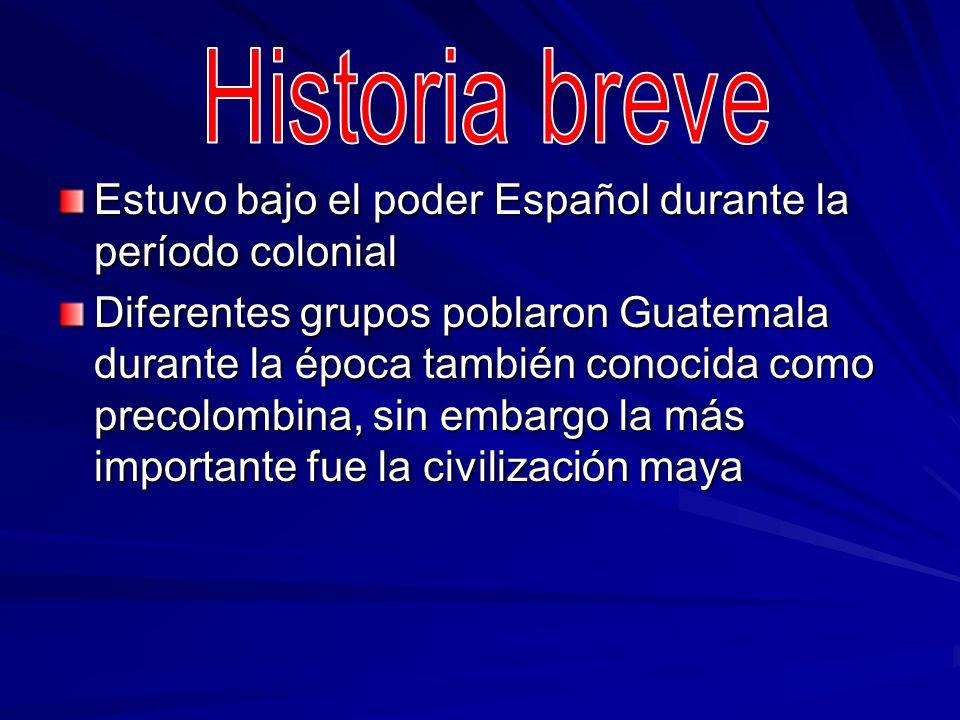 Estuvo bajo el poder Español durante la período colonial Diferentes grupos poblaron Guatemala durante la época también conocida como precolombina, sin