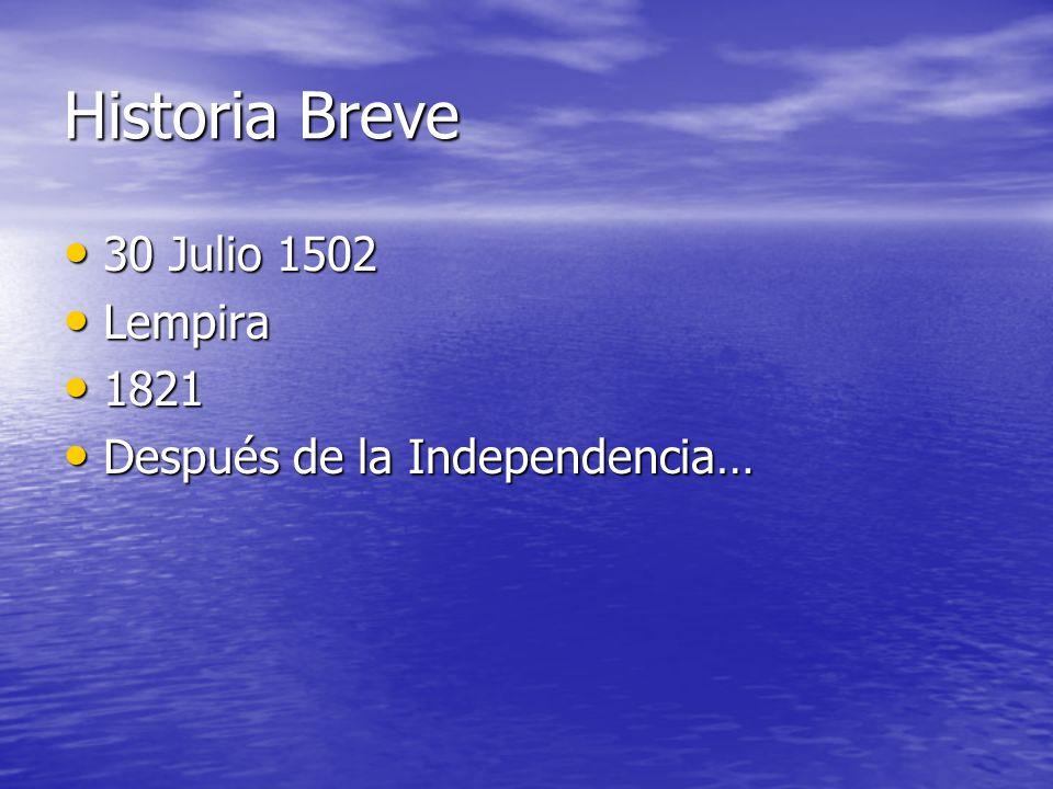 Historia Breve 30 Julio 1502 30 Julio 1502 Lempira Lempira 1821 1821 Después de la Independencia… Después de la Independencia…