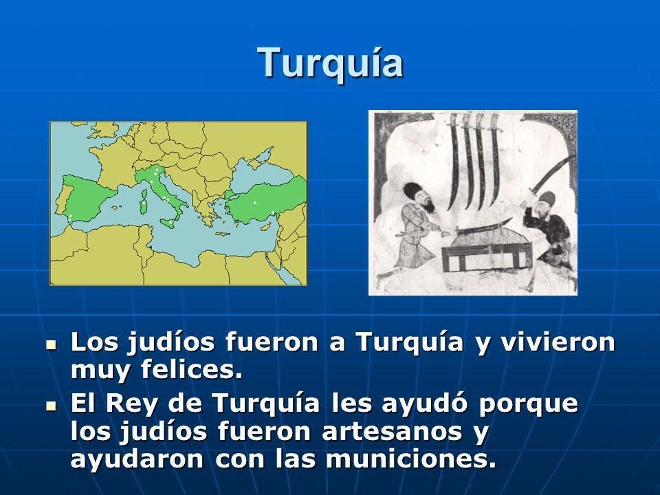 Turquía Los judíos fueron a Turquía y vivieron muy felices. Los judíos fueron a Turquía y vivieron muy felices. El Rey de Turquía les ayudó porque los