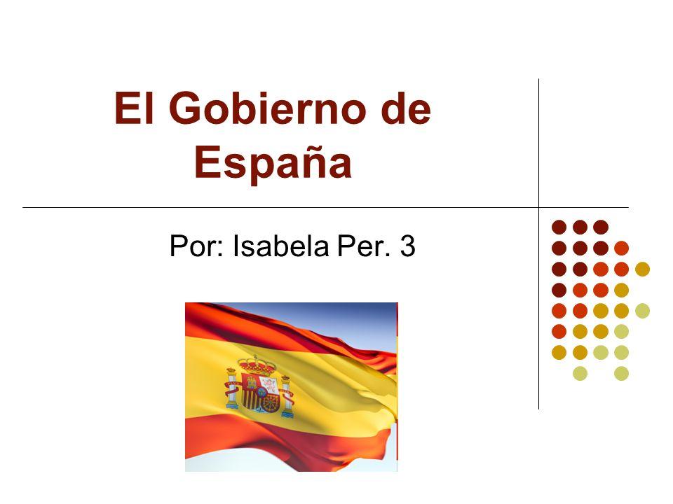 El Gobierno de España Por: Isabela Per. 3