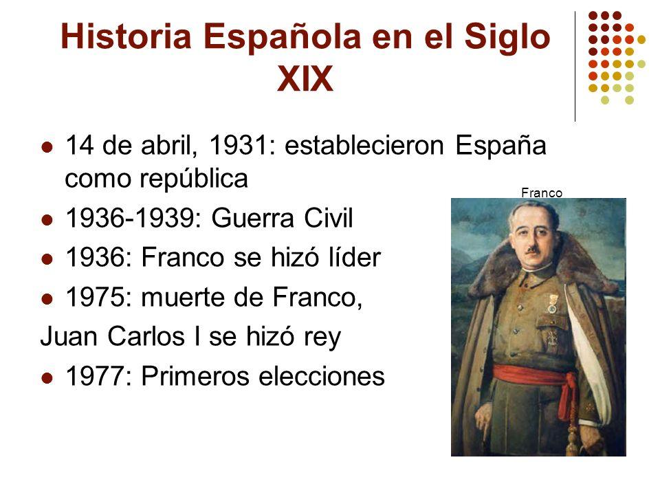 Historia Española en el Siglo XIX 14 de abril, 1931: establecieron España como república 1936-1939: Guerra Civil 1936: Franco se hizó líder 1975: muer