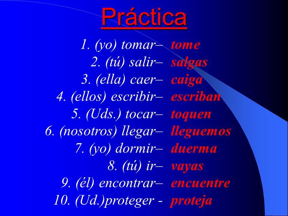 Los Verbos de Cambio Radical 1.Tiene cambios como el indicativo (-ar –er): cerrar devolver Cierre, Cerremos/ Devuelvas, Devolvamos 2.Tiene cambio como