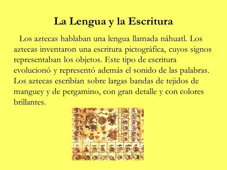La Lengua y la Escritura Los aztecas hablaban una lengua llamada náhuatl. Los aztecas inventaron una escritura pictográfica, cuyos signos representaba