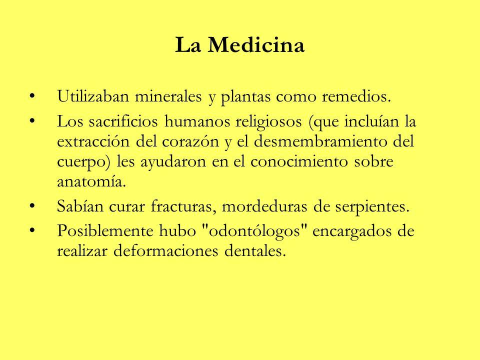 La Medicina Utilizaban minerales y plantas como remedios. Los sacrificios humanos religiosos (que incluían la extracción del corazón y el desmembramie