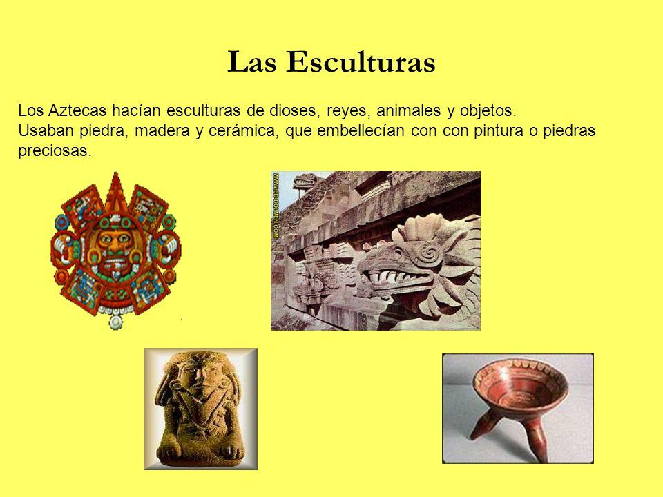 Las Esculturas Los Aztecas hacían esculturas de dioses, reyes, animales y objetos. Usaban piedra, madera y cerámica, que embellecían con con pintura o