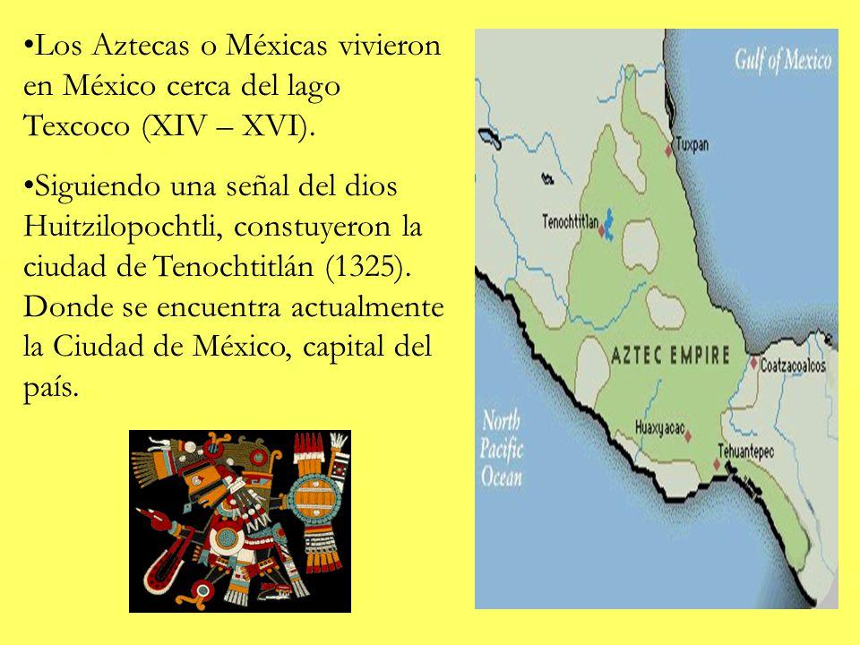 Los Aztecas o Méxicas vivieron en México cerca del lago Texcoco (XIV – XVI). Siguiendo una señal del dios Huitzilopochtli, constuyeron la ciudad de Te