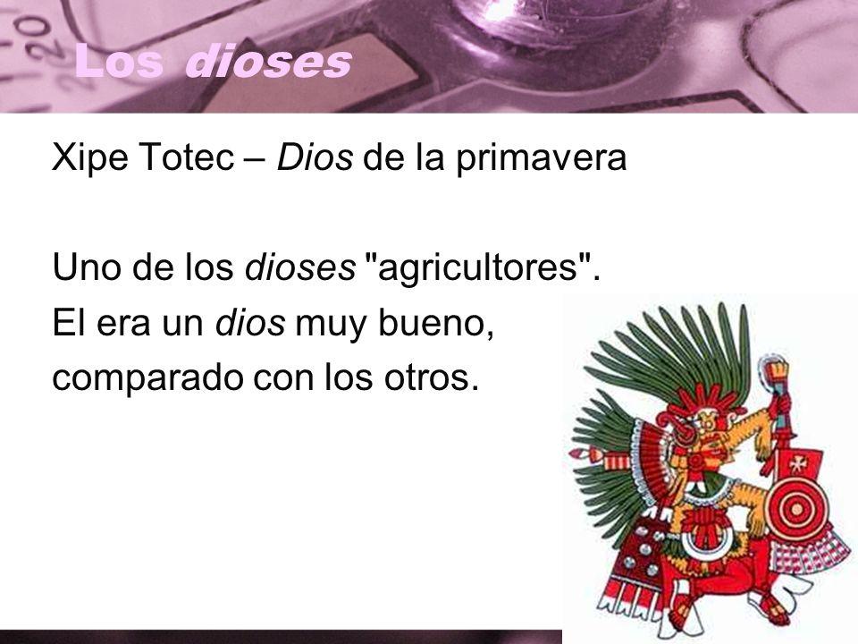 Los dioses Xipe Totec – Dios de la primavera Uno de los dioses