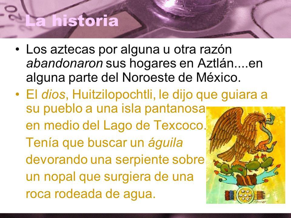 La historia Los aztecas por alguna u otra razón abandonaron sus hogares en Aztlán....en alguna parte del Noroeste de México. El dios, Huitzilopochtli,