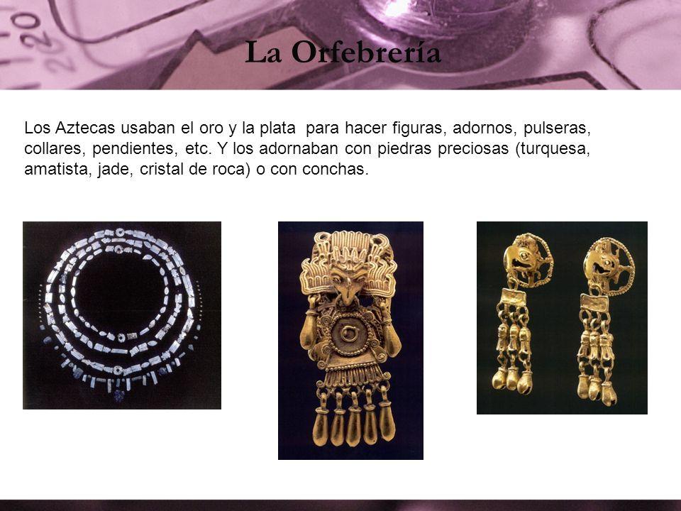 La Orfebrería Los Aztecas usaban el oro y la plata para hacer figuras, adornos, pulseras, collares, pendientes, etc. Y los adornaban con piedras preci