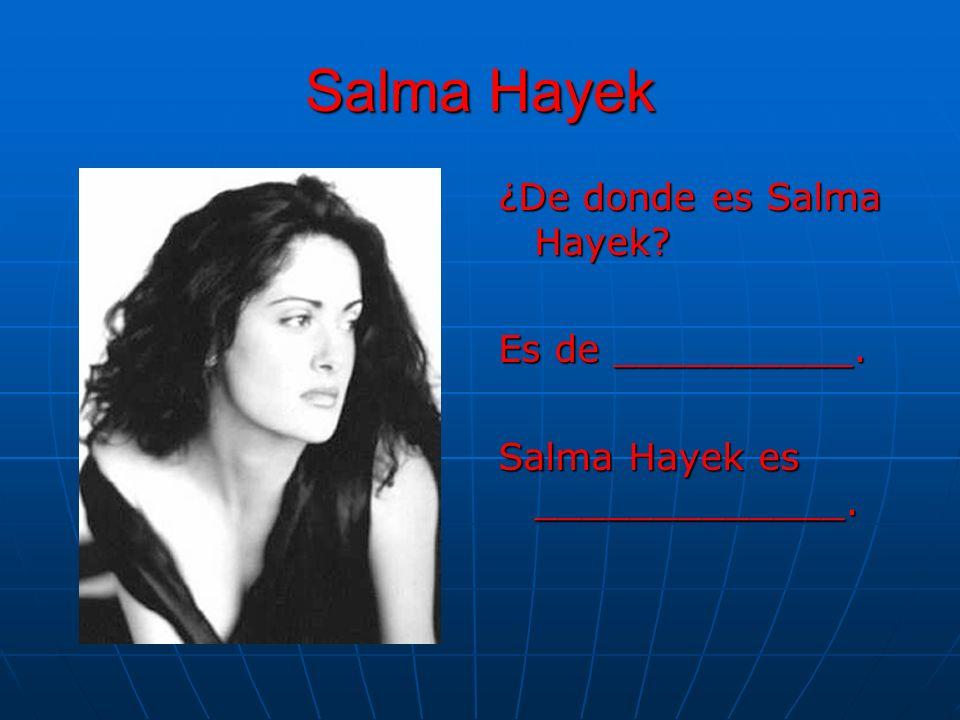 Salma Hayek ¿De donde es Salma Hayek? Es de __________. Salma Hayek es _____________.