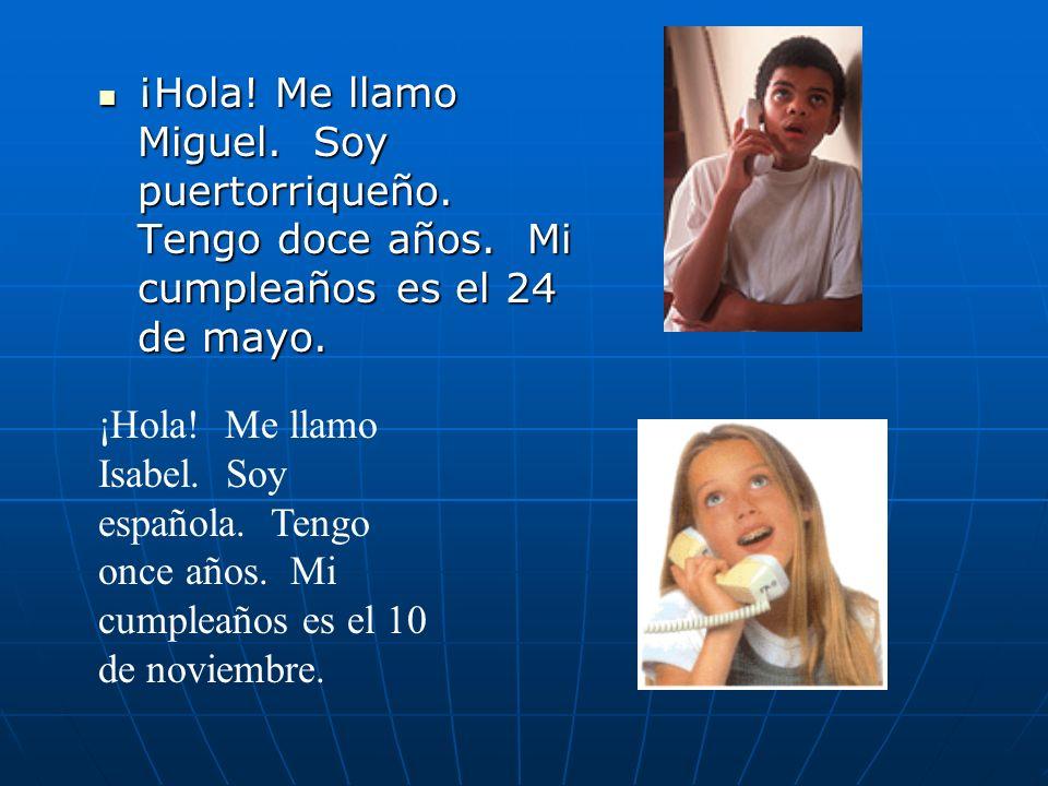 ¡Hola! Me llamo Miguel. Soy puertorriqueño. Tengo doce años. Mi cumpleaños es el 24 de mayo. ¡Hola! Me llamo Miguel. Soy puertorriqueño. Tengo doce añ