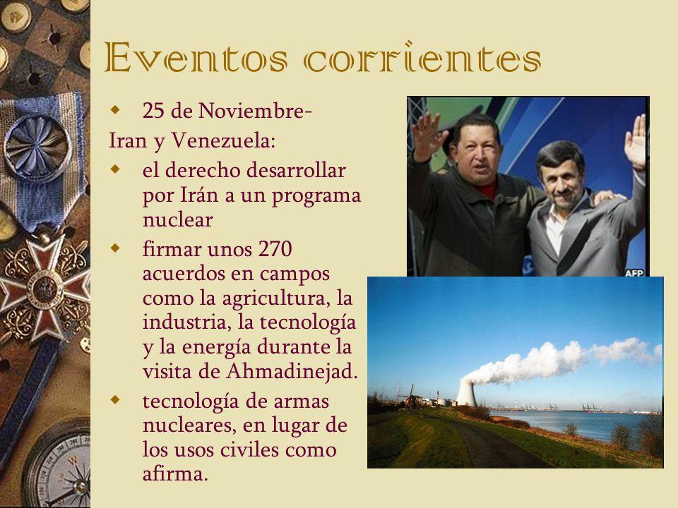 Eventos corrientes 25 de Noviembre- Iran y Venezuela: el derecho desarrollar por Irán a un programa nuclear firmar unos 270 acuerdos en campos como la