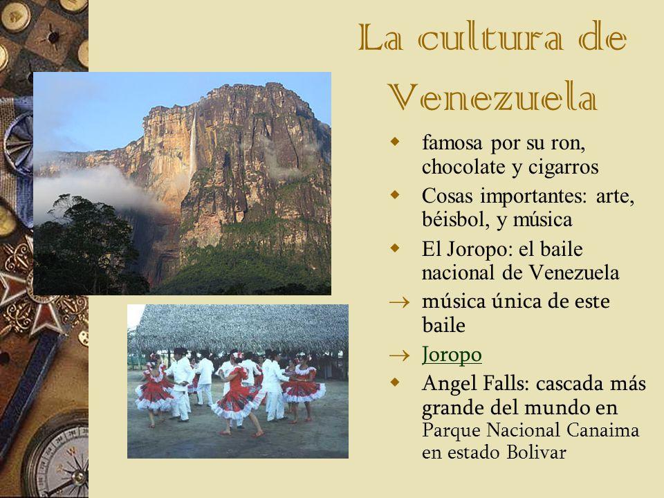 La cultura de Venezuela famosa por su ron, chocolate y cigarros Cosas importantes: arte, béisbol, y música El Joropo: el baile nacional de Venezuela m