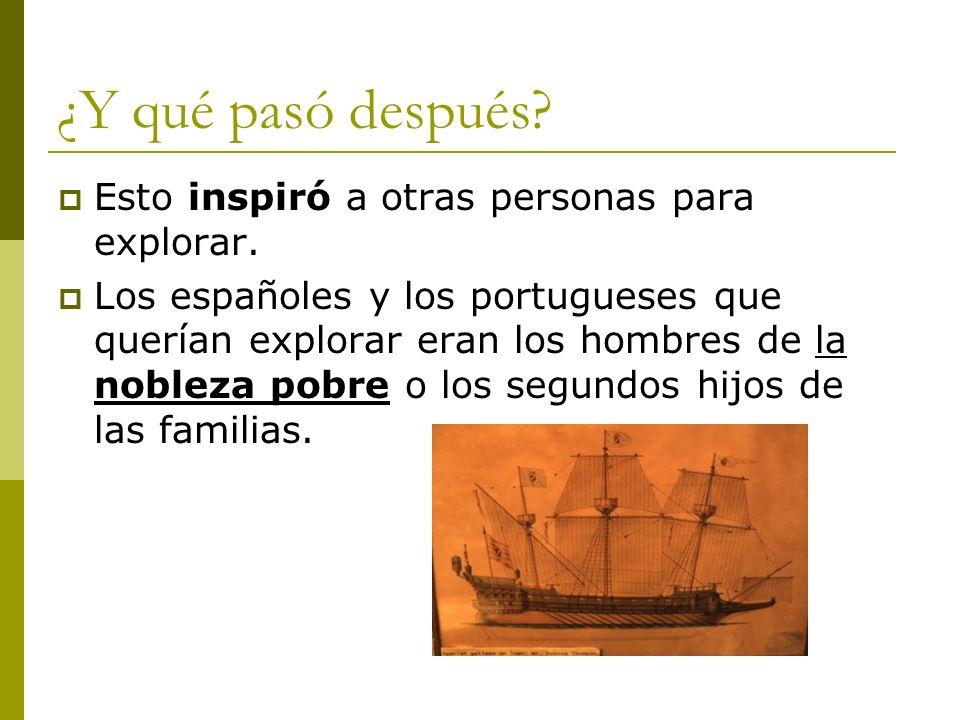 ¿Y qué pasó después? Esto inspiró a otras personas para explorar. Los españoles y los portugueses que querían explorar eran los hombres de la nobleza