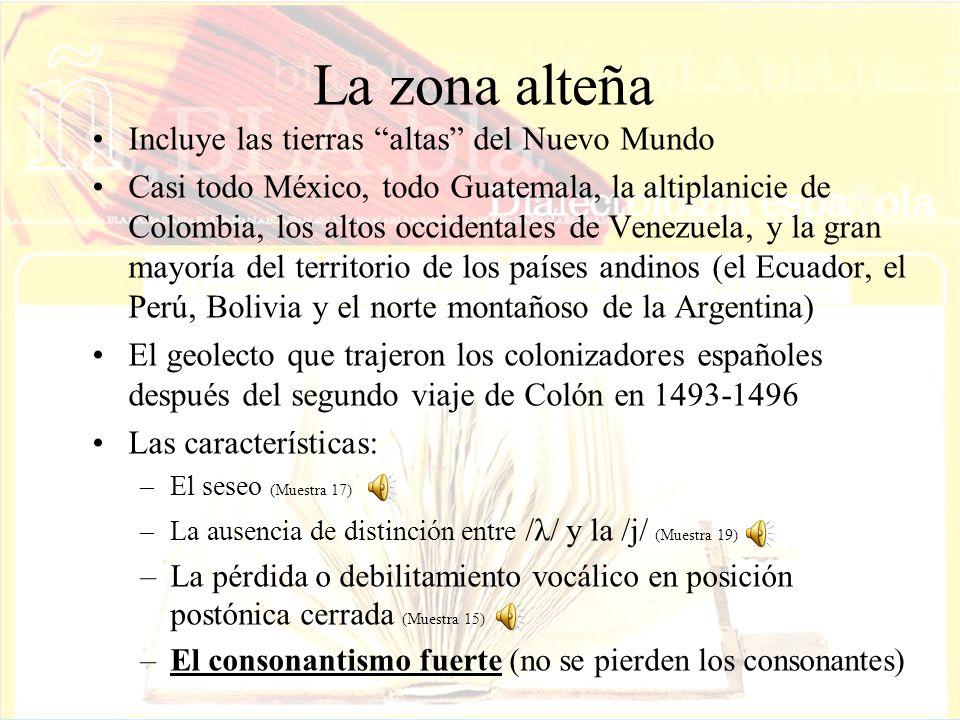 La zona alteña Incluye las tierras altas del Nuevo Mundo Casi todo México, todo Guatemala, la altiplanicie de Colombia, los altos occidentales de Vene