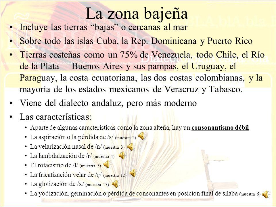La zona bajeña Incluye las tierras bajas o cercanas al mar Sobre todo las islas Cuba, la Rep. Dominicana y Puerto Rico Tierras costeñas como un 75% de