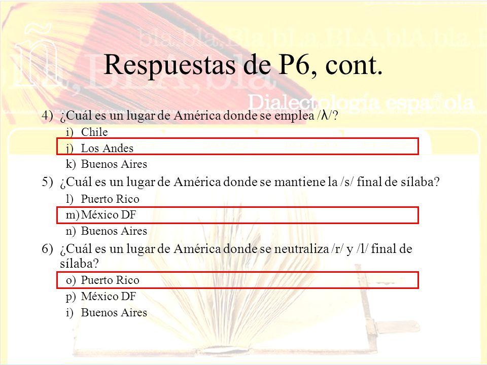 Respuestas de P6, cont. 4)¿Cuál es un lugar de América donde se emplea / λ /? i)Chile j)Los Andes k)Buenos Aires 5)¿Cuál es un lugar de América donde