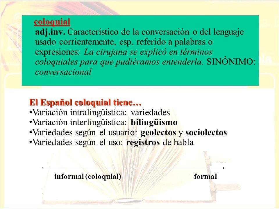 coloquial adj.inv. Característico de la conversación o del lenguaje usado corrientemente, esp. referido a palabras o expresiones: La cirujana se expli