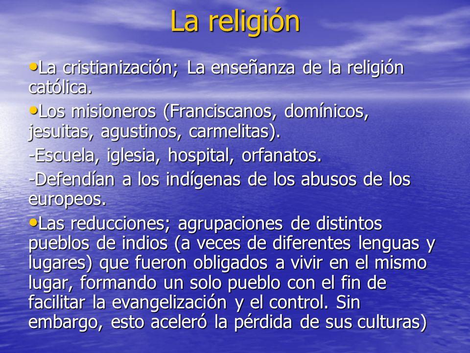 La religión La cristianización; La enseñanza de la religión católica. La cristianización; La enseñanza de la religión católica. Los misioneros (Franci