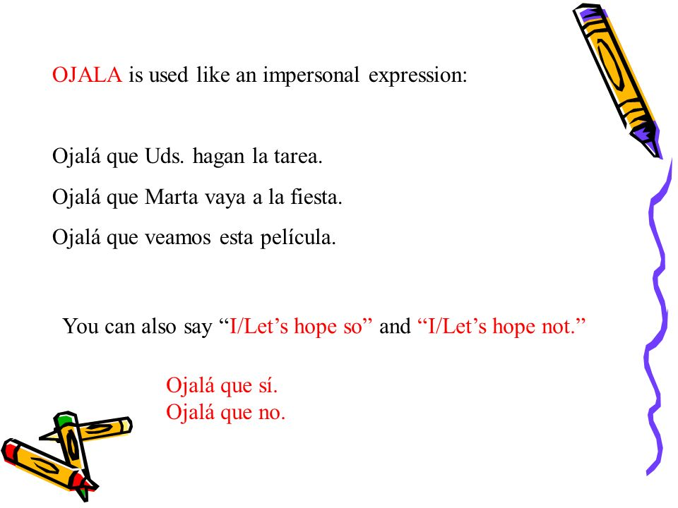 OJALA is used like an impersonal expression: Ojalá que Uds.