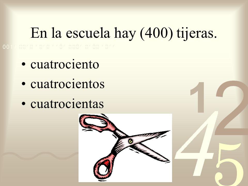En la escuela hay (400) tijeras. cuatrociento cuatrocientos cuatrocientas