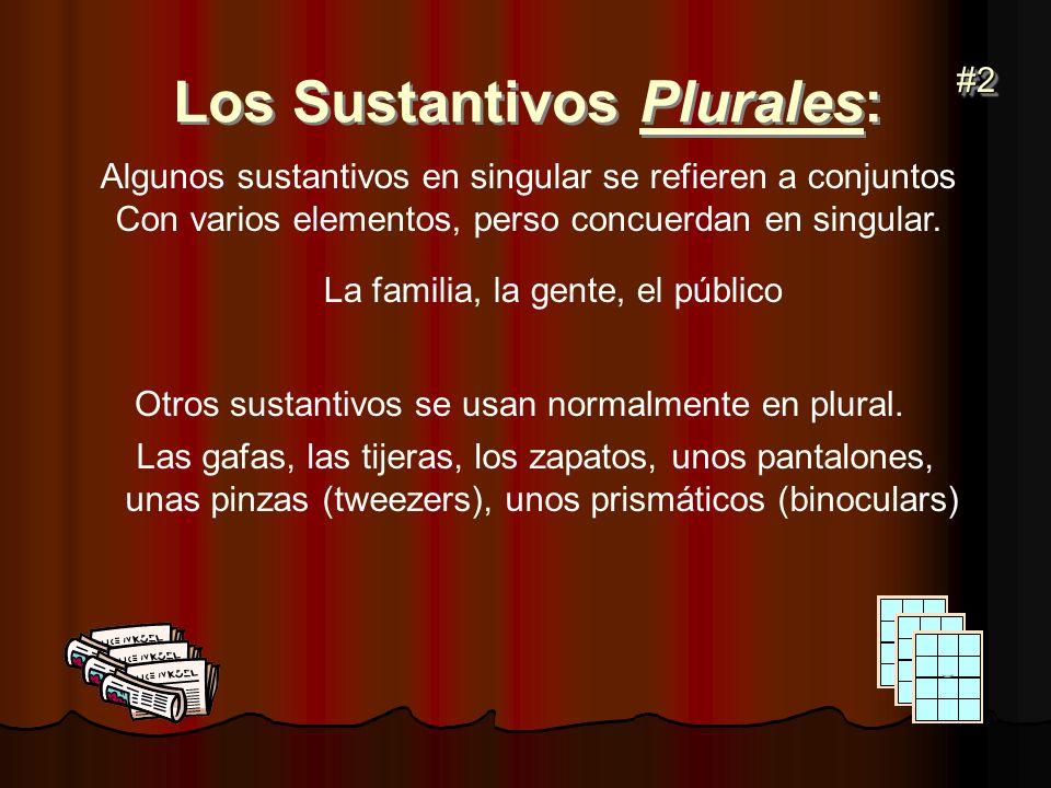 Los Sustantivos Plurales: #2#2 Algunos sustantivos en singular se refieren a conjuntos Con varios elementos, perso concuerdan en singular. La familia,
