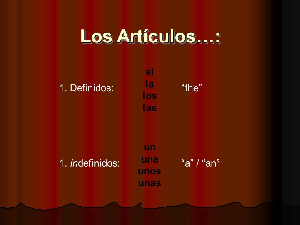 Los Artículos…: 1. Definidos: el la los las the 1. Indefinidos: un una unos unas a / an