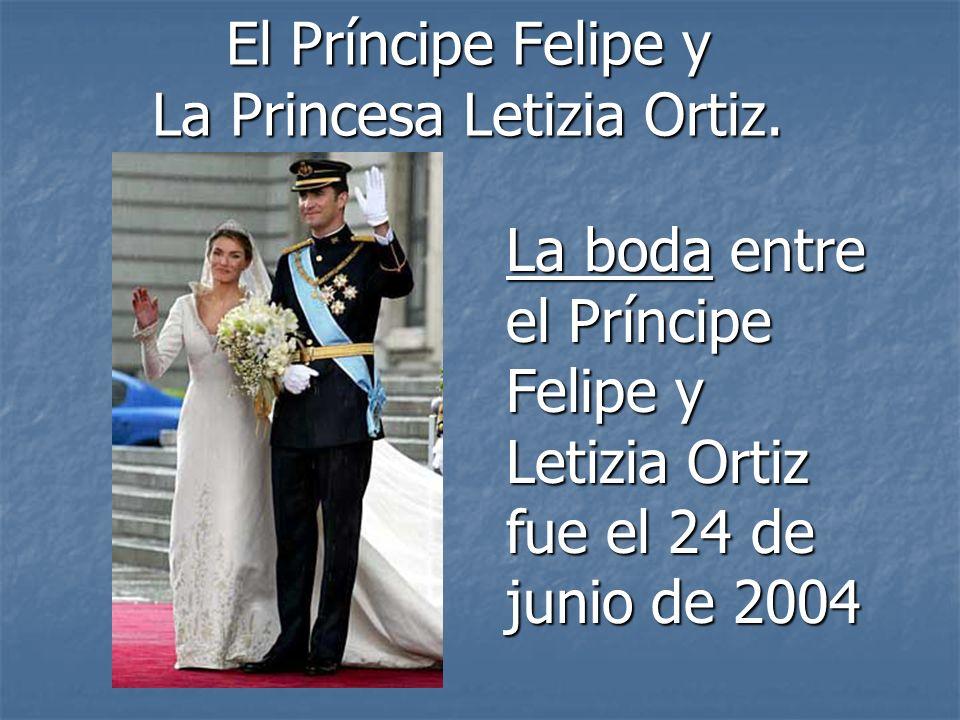 El Príncipe Felipe y La Princesa Letizia Ortiz. La boda entre el Príncipe Felipe y Letizia Ortiz fue el 24 de junio de 2004