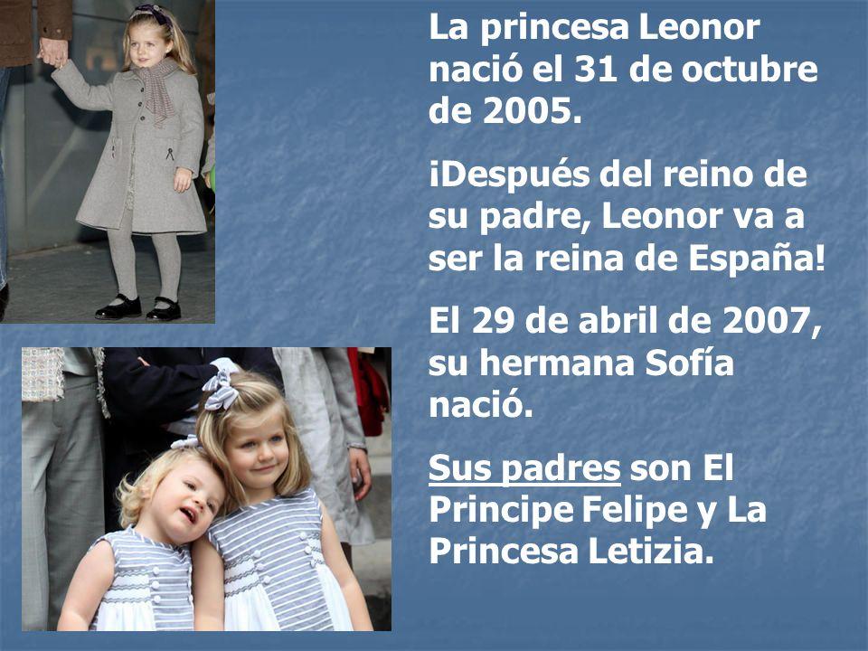 La princesa Leonor nació el 31 de octubre de 2005. ¡Después del reino de su padre, Leonor va a ser la reina de España! El 29 de abril de 2007, su herm