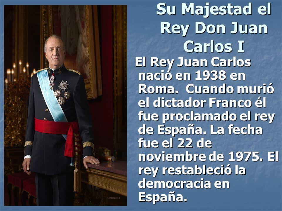 Su Majestad el Rey Don Juan Carlos I El Rey Juan Carlos nació en 1938 en Roma. Cuando murió el dictador Franco él fue proclamado el rey de España. La