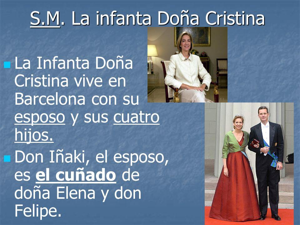 S.M. La infanta Doña Cristina La Infanta Doña Cristina vive en Barcelona con su esposo y sus cuatro hijos. Don Iñaki, el esposo, es el cuñado de doña