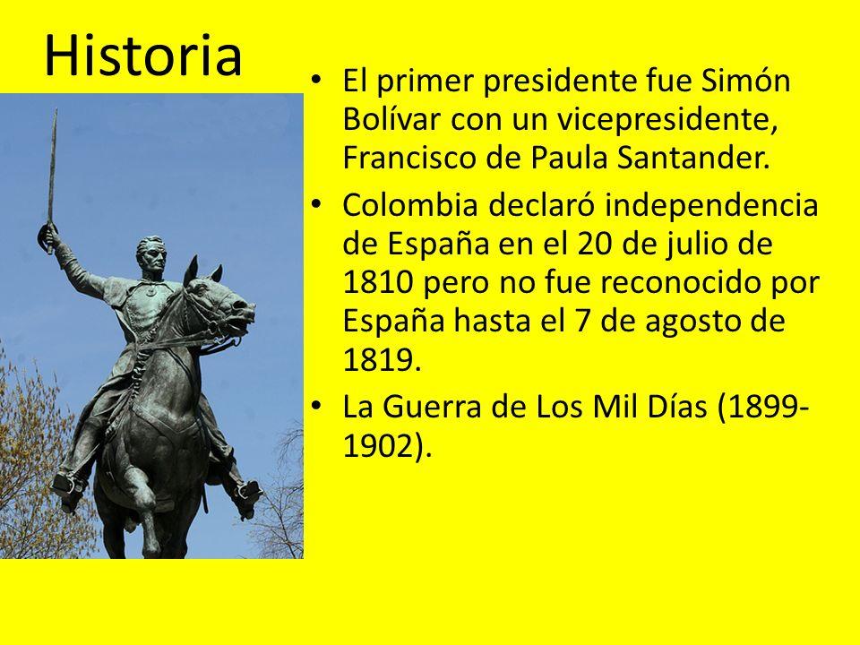 Historia El primer presidente fue Simón Bolívar con un vicepresidente, Francisco de Paula Santander. Colombia declaró independencia de España en el 20