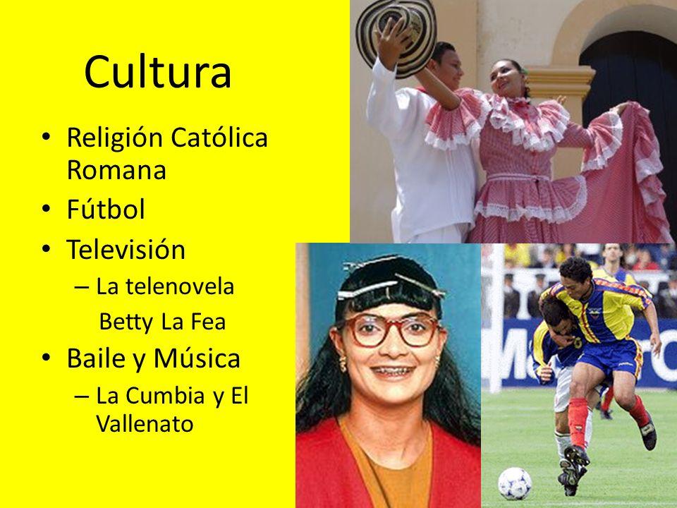 Cultura Religión Católica Romana Fútbol Televisión – La telenovela Betty La Fea Baile y Música – La Cumbia y El Vallenato
