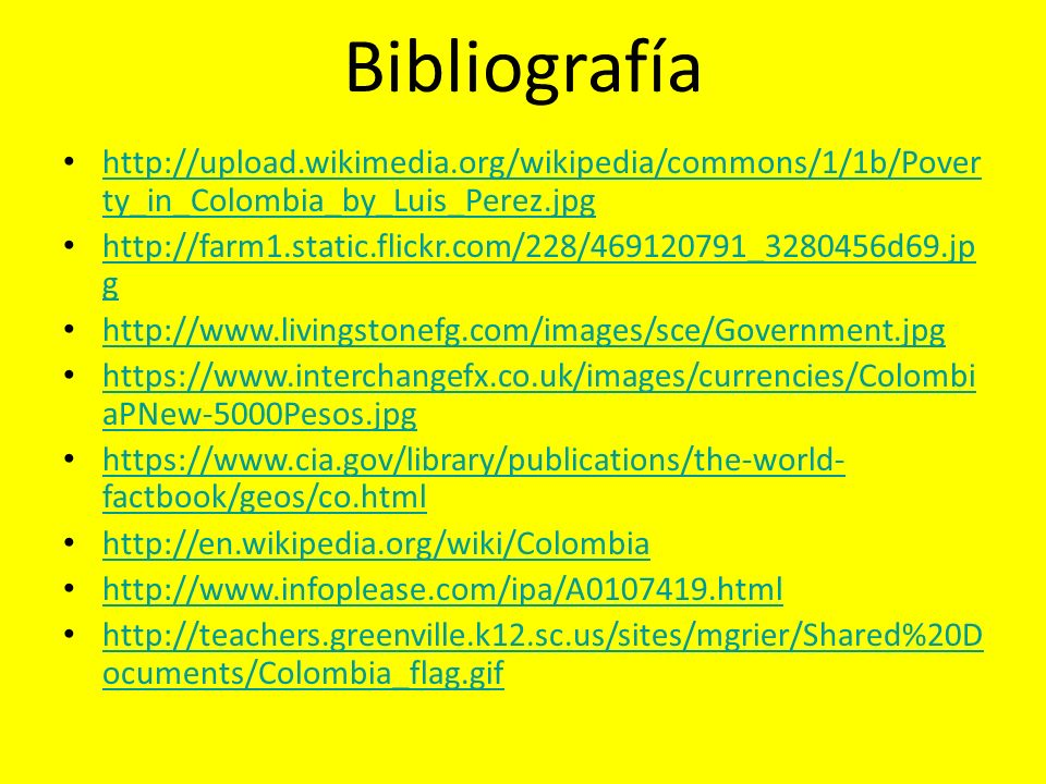 Bibliografía http://upload.wikimedia.org/wikipedia/commons/1/1b/Pover ty_in_Colombia_by_Luis_Perez.jpg http://upload.wikimedia.org/wikipedia/commons/1