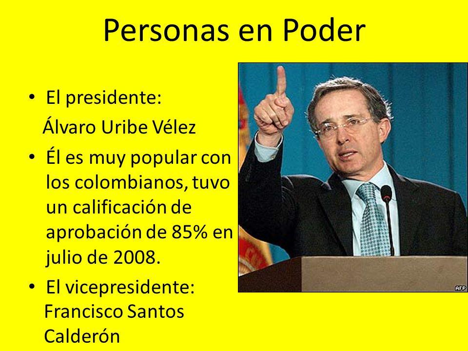 Personas en Poder El presidente: Álvaro Uribe Vélez Él es muy popular con los colombianos, tuvo un calificación de aprobación de 85% en julio de 2008.